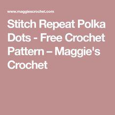 Stitch Repeat Polka Dots - Free Crochet Pattern – Maggie's Crochet