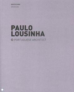 Paulo Lousinha : Edifício MPA = MPA Building. Paulo Lousinha : Armazéns de Aprestos na Afurada = Fishermen's Storehouses in Afurada / [editor], José Manuel das Neves.-- Lisboa : Uzina Books, cop. 2012.