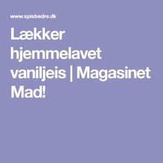 Lækker hjemmelavet vaniljeis   Magasinet Mad!