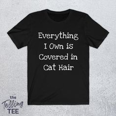 Cat Shirts, Funny Shirts, Cat Lover Gifts, Cat Lovers, Everything I Own, Cat Hair, Cotton Lights, Hair Humor, Cats And Kittens