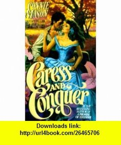 Caress and Conquer (9780505523433) Connie Mason , ISBN-10: 0505523434  , ISBN-13: 978-0505523433 ,  , tutorials , pdf , ebook , torrent , downloads , rapidshare , filesonic , hotfile , megaupload , fileserve