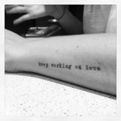 """Keep working on love"" tattoo"