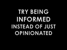 try being informed instead of just opinionated