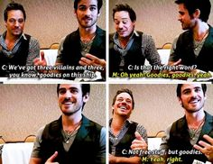"Colin: ""We've got three villains and three, you know, goodies on this ship. Is that the right word?"" Michael: ""Oh yeah! Goodies, goodies, yeah."" Colin: ""Not free stuff, but goodies."" Michael: ""Yeah, right."""