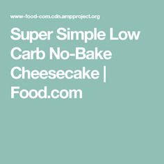 Super Simple Low Carb No-Bake Cheesecake | Food.com