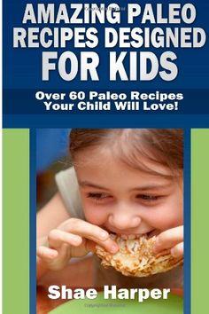 Amazing Paleo Diet Recipes Designed for Kids: Over 60 Paleo Recipes Your Child Will Love! (gluten free, grain free, sugar free, dairy free) by Shae Harper,http://www.amazon.com/dp/1484143671/ref=cm_sw_r_pi_dp_WwDJsb0B4S7FXSNF