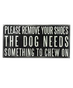 Love this 'Dog Needs Something to Chew' Box Sign on #zulily! #zulilyfinds