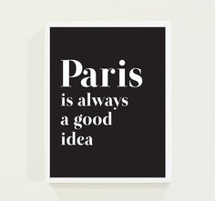 Paris is Always a Good Idea - Typography Poster Print - Minimalist Black and White Wall Art