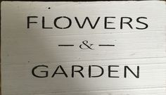 """""""Flowers & Garden"""" lightly distressed Barnwood sign. Antique white paint with black lettering.  13.5""""x8"""" $35.00"""