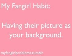 All the time, like now #fangirlproblems