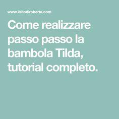 Come realizzare passo passo la bambola Tilda, tutorial completo.