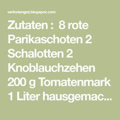 Zutaten : 8 rote Parikaschoten 2 Schalotten 2 Knoblauchzehen 200 g Tomatenmark 1 Liter hausgemachte Gemüsebrühe 1 Chili...