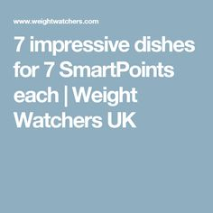 7 impressive dishes for 7 SmartPoints each | Weight Watchers UK