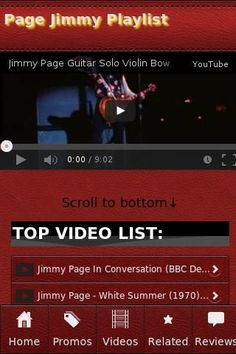 <b>Page Jimmy Playlist</b><br>The unofficial Page Jimmy app.<p><b>Recent Videos</b><br>• Rare Untitled Jimmy Page Instrumentals 1971-1973 Part 1<br>• Jimmy Page style backing track in Am<br>• Jimmy Page - White Summer (1970) Part 2<br>• Jimmy Page Guitar Solo Violin Bow<br>• Roy Harper with Jimmy Page in London<br>• Classic Rock Awards | Interview With Jimmy Page (Led Zeppelin) | Classic Rock Magazine<br>• ERIC CLAPTON, JIMMY PAGE, JEFF BECK & STEVE WINWOOD-tulsa time<br>• Jimmy Page 1990…
