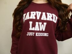 Funny shirts Harvard Law Just Kidding Sweatshirt Harvard Law Shirt by Roller Shades Have Evol Tumblr Sweatshirts, Funny Sweatshirts, Funny Shirts, Cool Outfits, Casual Outfits, Winter Outfits, College Fashion, College Style, Harvard Law
