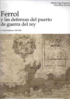 Ferrol y las defensas del puerto de guerra del rey : la Edad Moderna : 1500-1800 / Alfredo Vigo Trasancos, Irene Mera Alvarez : http://kmelot.biblioteca.udc.es/search~S16*gag/?searchtype=c&searcharg=fl+194&searchscope=16&sortdropdown=