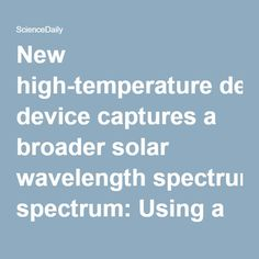 New high-temperature device captures a broader solar wavelength spectrum: Using a heat-resistant device, made of tungsten and alumina layers, researchers from Aalborg University have found that the device can absorb the sun's broad spectrum radiation and convert it to electricity -- ScienceDaily