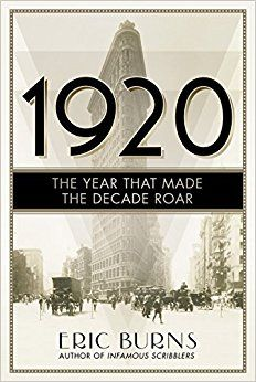 Autor: Eric Burns, Título: The Year that Made the Decade Roar, Año: 1920