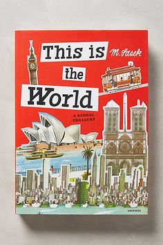 this is the world.  a compilation of excerpts from miroslav sasek's most beloved children's travel books.