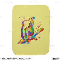 I REALLY LOVE YOU in ASL Baby Burp Cloths