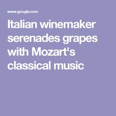 Italian winemaker serenades grapes with Mozart's classical music Red Wine Health Benefits, Italian Vineyard, Growing Grapes, Classical Music, Classic Books