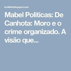 Mabel Politicas: De Canhota: Moro e o crime organizado. A visão que...
