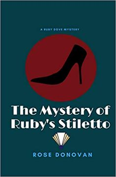 The Mystery of Ruby's Stiletto (Ruby Dove Mysteries): Amazon.co.uk: Rose Donovan: 9781720002161: Books