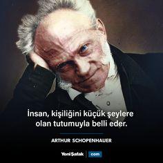 """""""İnsan, kişiliğini küçük şeylere olan tutumuyla belli eder.""""  Arthur Schopenhauer Alman filozof"""