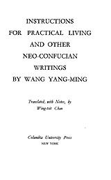 Instructions for Practical Living, and Other Neo-Confucian Writing ~ Wang Yang-Ming ~ Columbia University Press ~ 1963