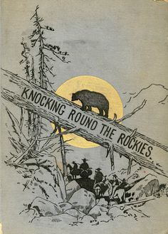 Knocking Round the Rockies by Ernest Ingersoll (1897)