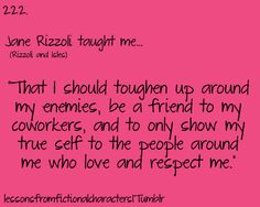 Jane Rizzoli, from Rizzoli and Isles taught me...