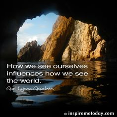 How we see ourselves influences how we see the world. | Inspire Me Today®