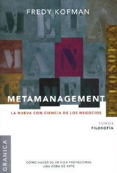 METAMANAGEMENT: la nueva con-ciencia de los negocios : cómo hacer de su vida profesional una obra de arte. Tomo 3: Filosofía / Fredy Kofman