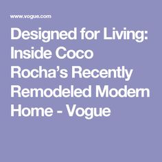 Designed for Living: Inside Coco Rocha's Recently Remodeled Modern Home - Vogue