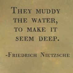 """Friedrich Nietzsche - """"they muddy the water. Quotable Quotes, Wisdom Quotes, Book Quotes, Words Quotes, Life Quotes, Sayings, Attitude Quotes, Quotes Quotes, Existentialism Quotes"""