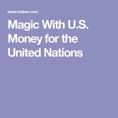 Magic With U.S. Money for the United Nations