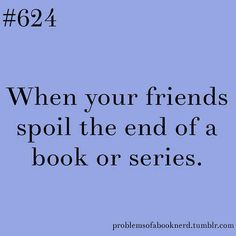 19 Problems Only Book Nerds Understand--- i was furious when someone spoiled the end of allegiant