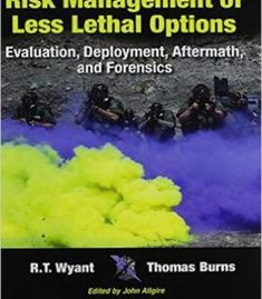 Risk Management Of Less Lethal Options: Evaluation Deployment Aftermath And Forensics PDF