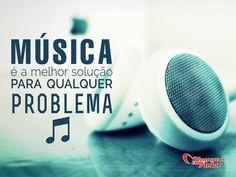 Música é a melhor solução para qualquer problema. #musica #solucao #problema