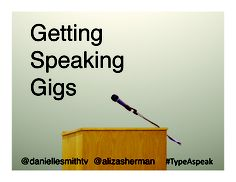 Getting Speaking Gigs by Aliza Sherman and @Danielle Smith for Type A Parent Conference. via Slideshare