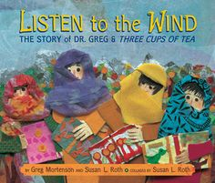 Listen to the Wind: the Story of Dr. Greg & Three Cups of Tea by Greg Mortenson I CHANGE [How is it changing?]
