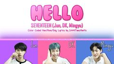 SEVENTEEN/Jun, DK, Mingyu (세븐틴/준, 도겸, 민규) - Hello (헬로) Color Coded Han/R... Amazing Music, Good Music, Seventeen Jun, Greatest Songs, Mingyu, Lyrics, Lol, Coding, Album