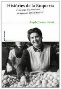 Històries de la Boqueria : vivències d'una dona de mercat (1918-1952) / Àngela Navarro i Abad