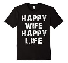 Happy WIfe Happy life T-Shirt / Wife Day 2017 Gifts