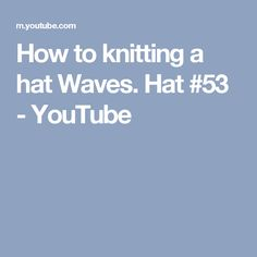 How to knitting a hat Waves. Hat #53 - YouTube