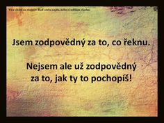 Jsem zodpovědná za to, co řeknu. Motivational Quotes, Inspirational Quotes, Some Text, Motto, English Quotes, Humor, Great Quotes, Quotations, Texts