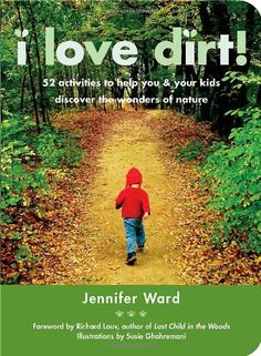 Book: I Love Dirt!: 52 Activities to Help You and Your Kids Discover the Wonders of Nature by Jennifer Ward #cabinfevercures #backyardbliss