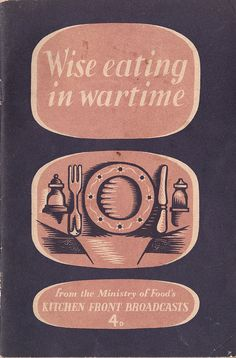 Wise eating in wartime - from the Ministry of Food's Kitchen Front Broadcasts, 1943