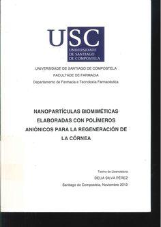 Nanopartículas biomiméticas elaboradas con polímeros aniónicos para la regeneración de la córnea / Delia Silva Pérez ; [bajo la dirección de Begoña Seijo Rey, Alejandro Sánchez Barreiro y de Jenny Párraga Meneses]. 2012