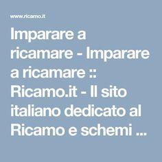 Imparare a ricamare - Imparare a ricamare :: Ricamo.it - Il sito italiano dedicato al Ricamo e schemi punto croce per l'azienda ed il privato.